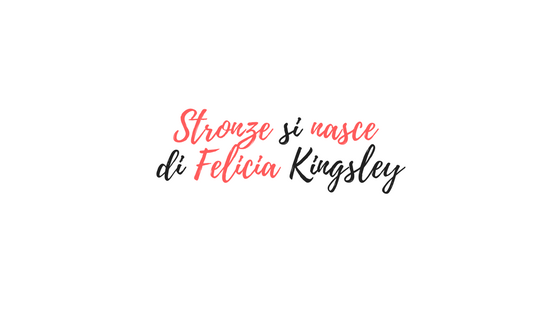 Stronze si nasce di Felicia Kingsley